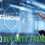 How to Buy an I.T. Franchise